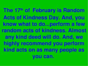 The 17th of February is Random Acts of Kindness Day. And, you know what to do