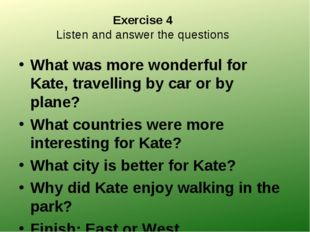 Exercise 4 Listen and answer the questions What was more wonderful for Kate,
