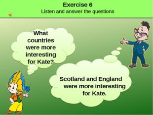 Exercise 6 Listen and answer the questions What countries were more interesti
