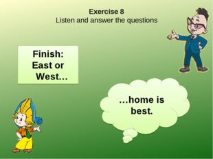Exercise 8 Listen and answer the questions Finish: East or West… …home is best.