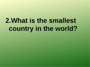 2.What is the smallest country in the world?