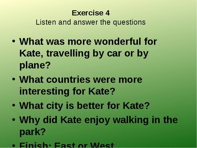 Exercise 4 Listen and answer the questions What was more wonderful for Kate,...