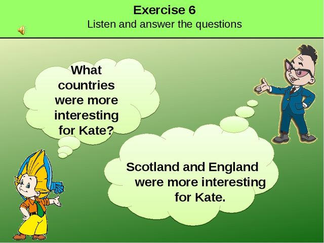 Exercise 6 Listen and answer the questions What countries were more interesti...