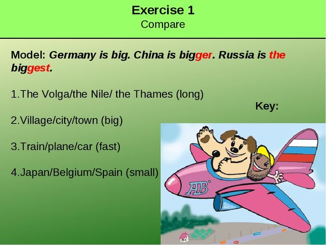 Exercise 1 Compare Model: Germany is big. China is bigger. Russia is the bigg...