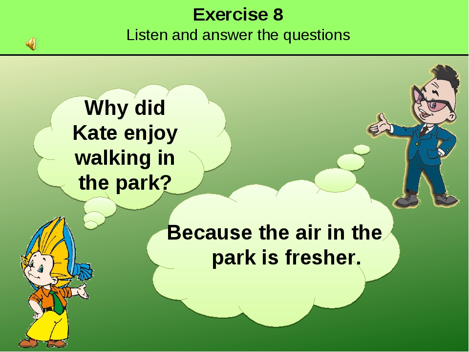 Exercise 8 Listen and answer the questions Why did Kate enjoy walking in the...
