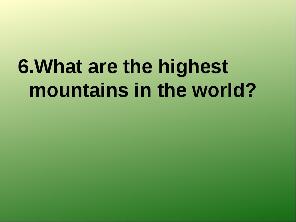 6.What are the highest mountains in the world?