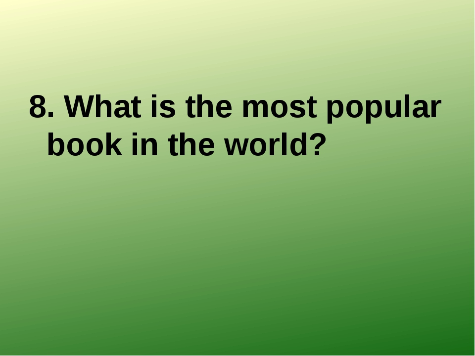 8. What is the most popular book in the world?