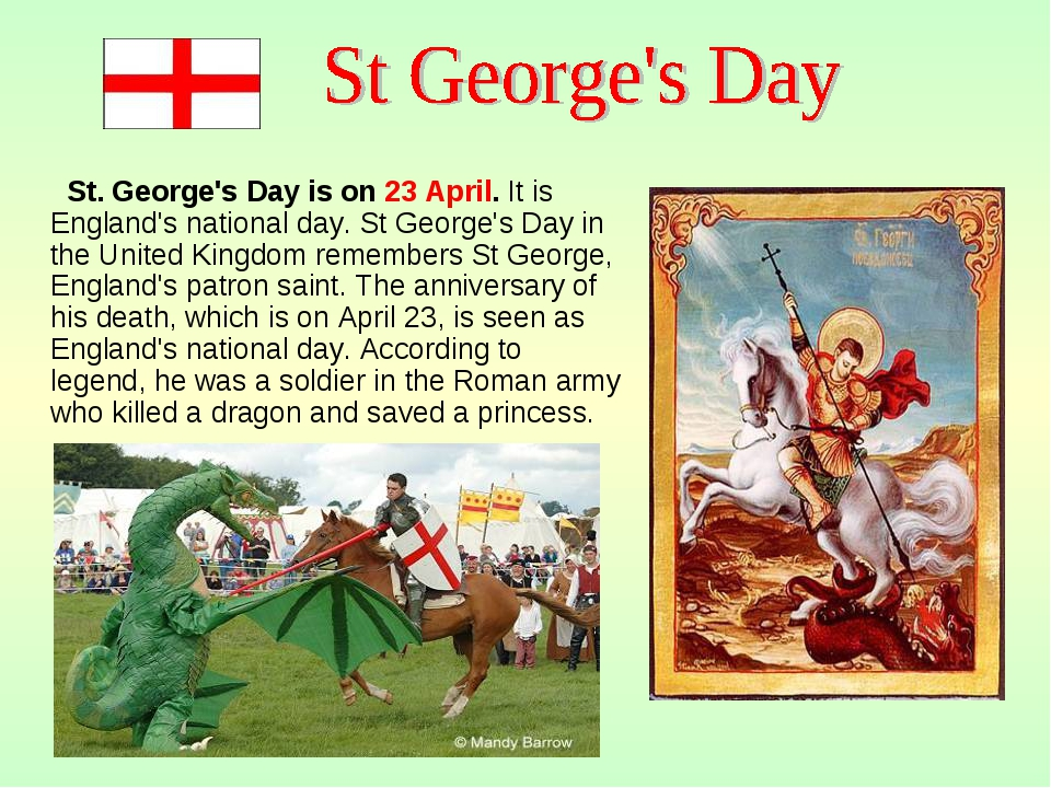 St. George's Day is on 23 April. It is England's national day. St George's D...