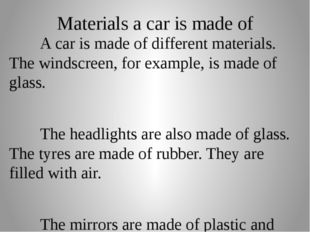 Materials a car is made of 		A car is made of different materials. The windsc