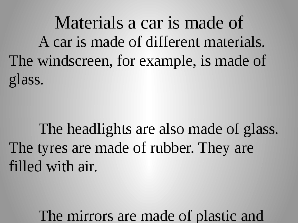 Materials a car is made of 		A car is made of different materials. The windsc...