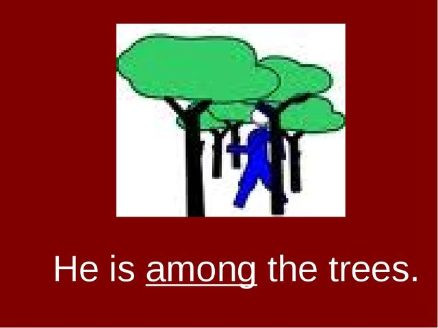 He is among the trees.