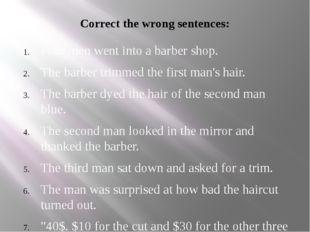 Correct the wrong sentences: Four men went into a barber shop. The barber tri