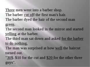 Three men went into a barber shop. The barber cut off the first man's hair.