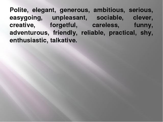 Polite, elegant, generous, ambitious, serious, easygoing, unpleasant, sociabl...