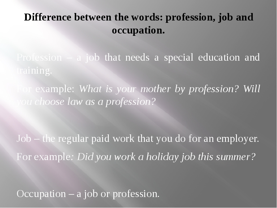 Difference between the words: profession, job and occupation. Profession – a...