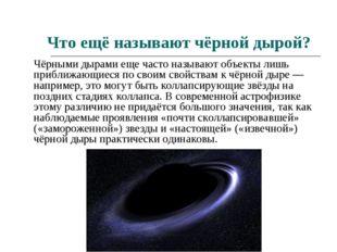 Что ещё называют чёрной дырой? Чёрными дырами еще часто называют объекты лишь