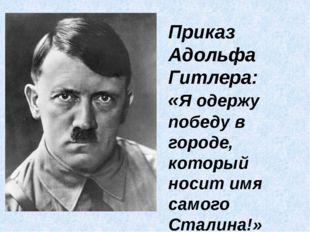 Приказ Адольфа Гитлера: «Я одержу победу в городе, который носит имя самого