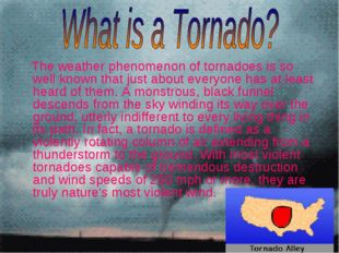 The weather phenomenon of tornadoes is so well known that just about everyon