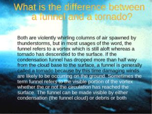 Both are violently whirling columns of air spawned by thunderstorms, but in