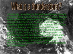 Technically, according to the National Weather Service, a thunderstorm occur