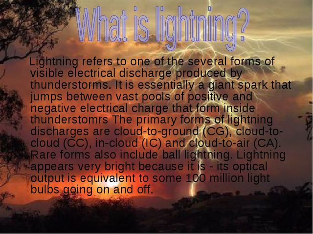Lightning refers to one of the several forms of visible electrical discharge...