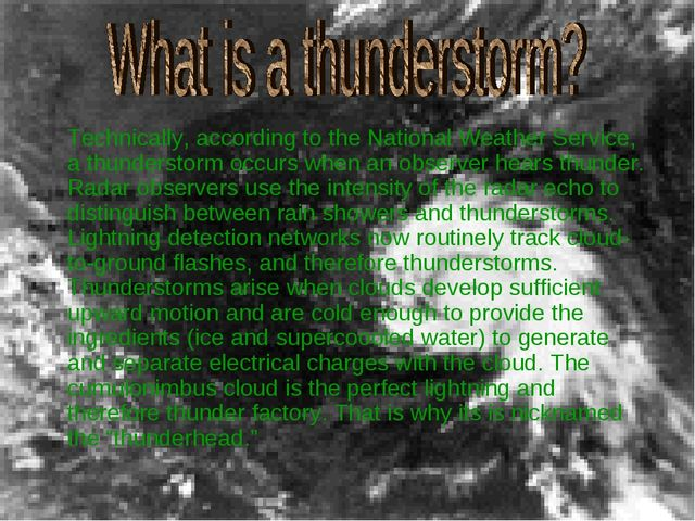 Technically, according to the National Weather Service, a thunderstorm occur...