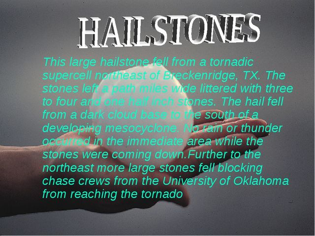 This large hailstone fell from a tornadic supercell northeast of Breckenridg...