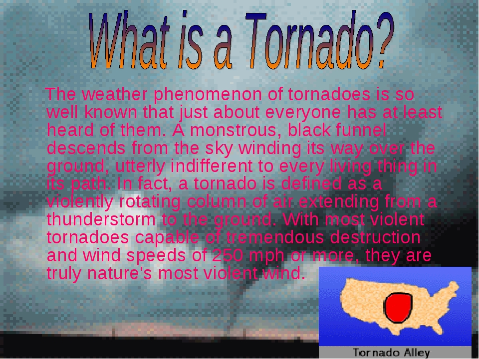 The weather phenomenon of tornadoes is so well known that just about everyon...