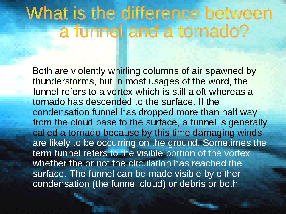 Both are violently whirling columns of air spawned by thunderstorms, but in...
