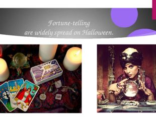 Fortune-telling are widely spread on Halloween.