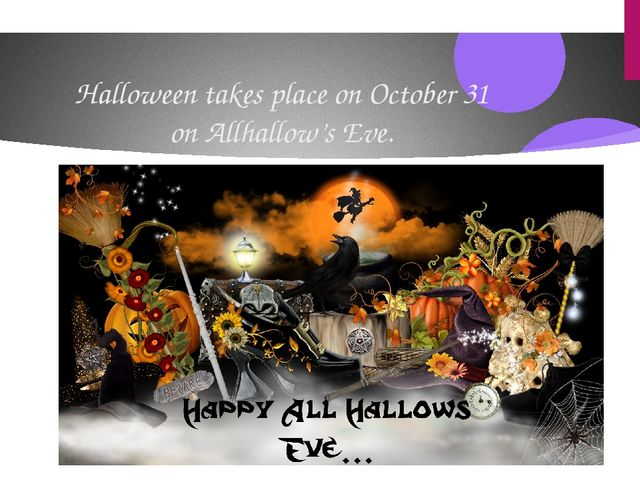 Halloween takes place on October 31 on Allhallow's Eve.
