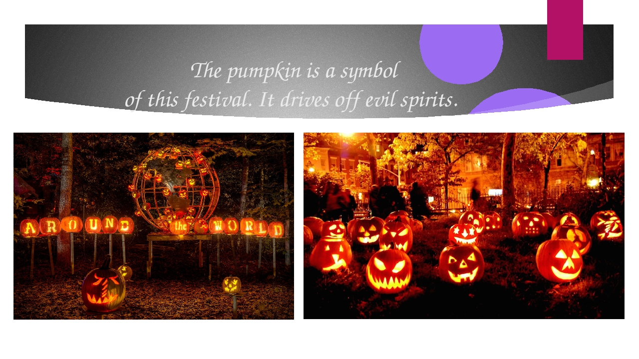 The pumpkin is a symbol of this festival. It drives off evil spirits.