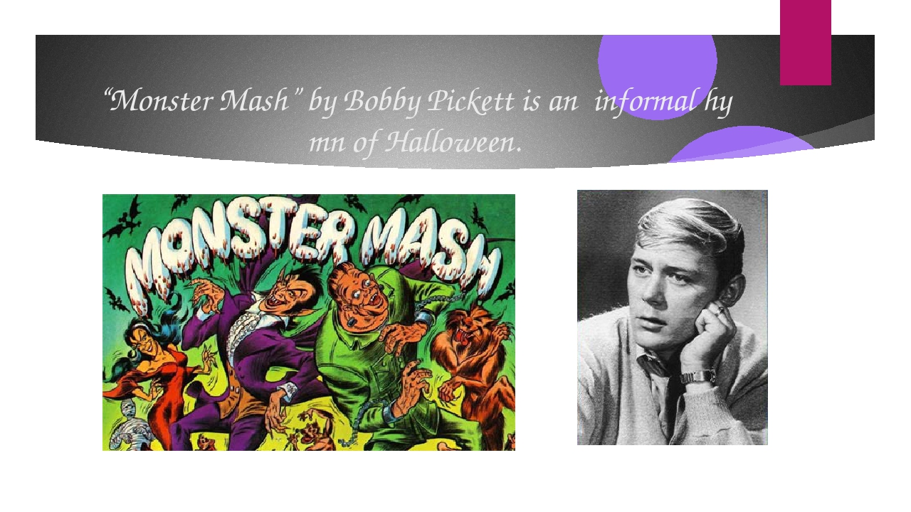 """Monster Mash"" by Bobby Pickett is an  informal hymn of Halloween."