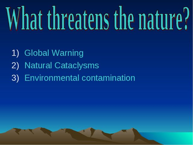 Global Warning Natural Cataclysms Environmental contamination