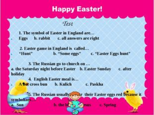 Test 1. The symbol of Easter in England are… Eggs b. rabbit c. all answers a