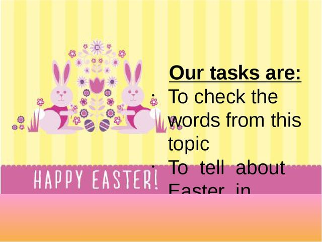 Our tasks are: To check the words from this topic To tell about Easter in En...