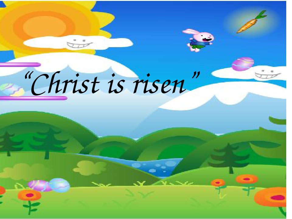 """Christ is risen"""