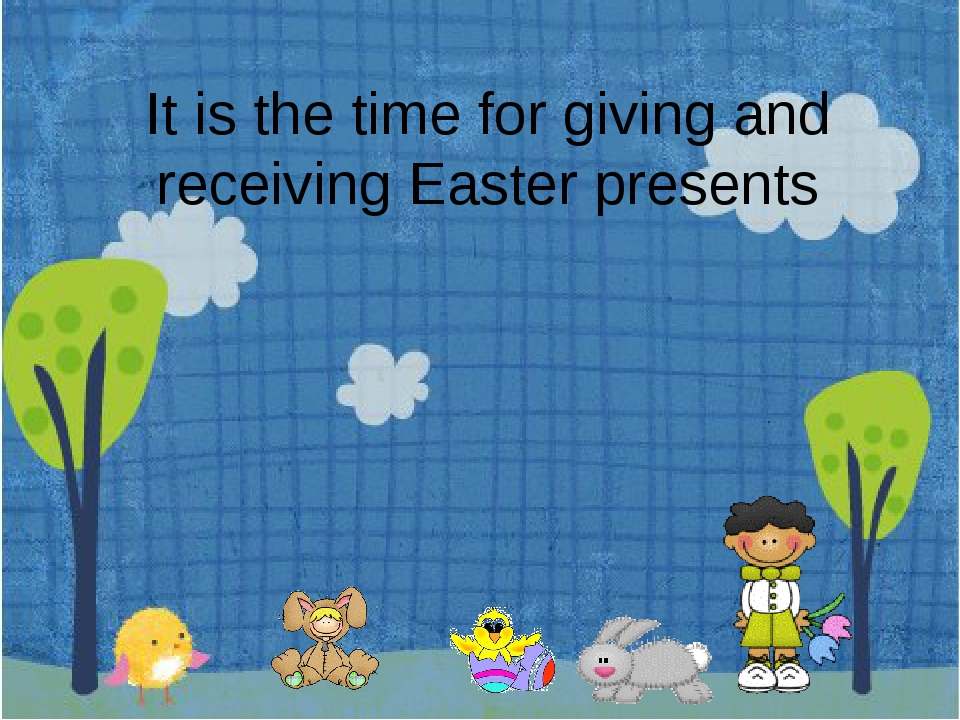 It is the time for giving and receiving Easter presents