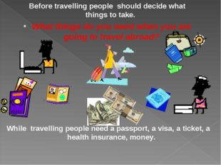 Before travelling people should decide what things to take. What things do yo