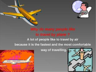 Why do many people like to travel by plane ? A lot of people like to travel