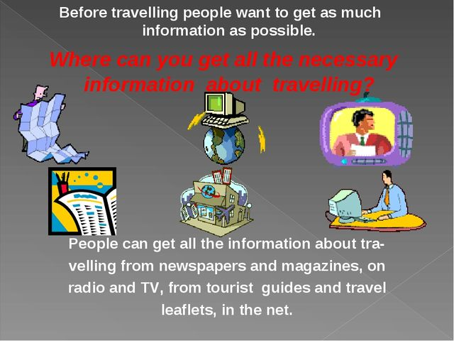 People can get all the information about tra- velling from newspapers and mag...