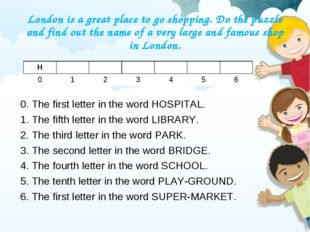 London is a great place to go shopping. Do the puzzle and find out the name o