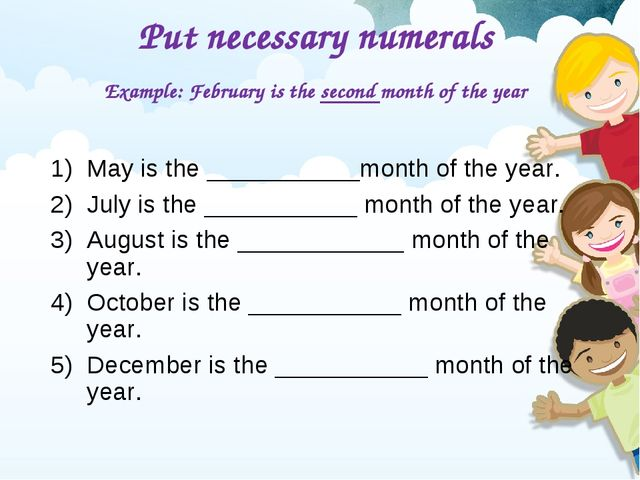 Put necessary numerals Example: February is the second month of the year May...