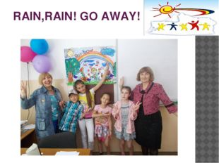 RAIN,RAIN! GO AWAY!