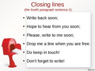Closing lines (the fourth paragraph sentence 2): Write back soon; Hope to hea