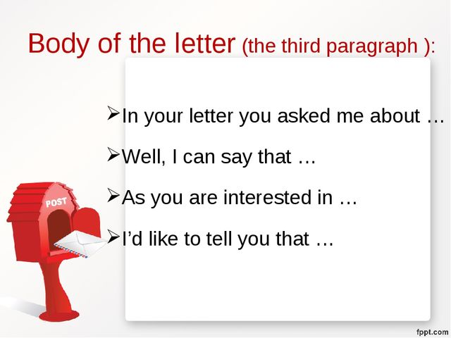 Body of the letter (the third paragraph ): In your letter you asked me about...