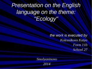 "Presentation on the English language on the theme: ""Ecology"" the work is exe"