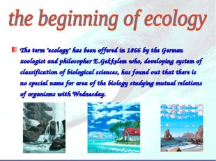 "The term ""ecology"" has been offered in 1866 by the German zoologist and philo"
