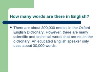 How many words are there in English? There are about 300,000 entries in the O