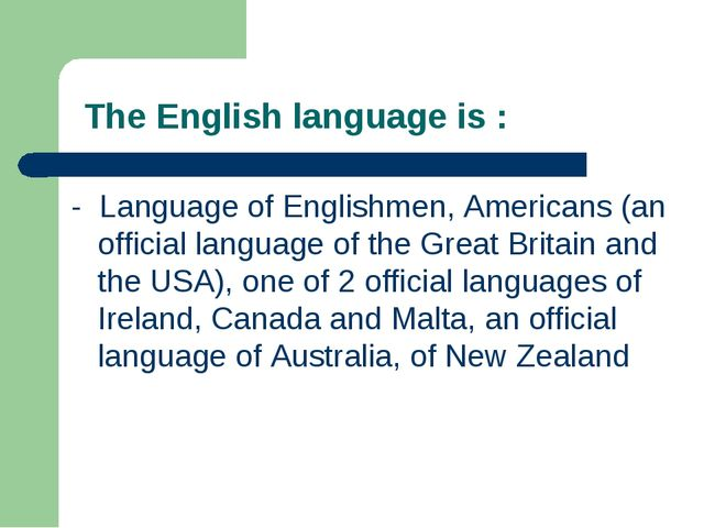 The English language is : - Language of Englishmen, Americans (an official l...